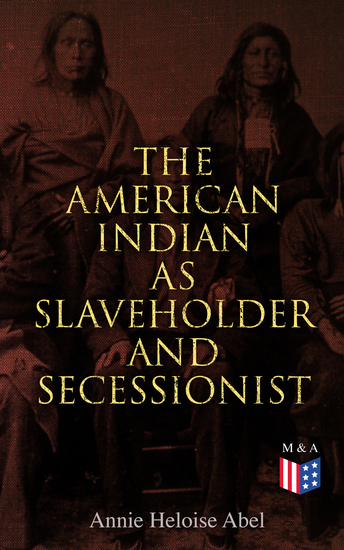 The American Indian as Slaveholder and Secessionist - The Slaveholding Indians Series - cover