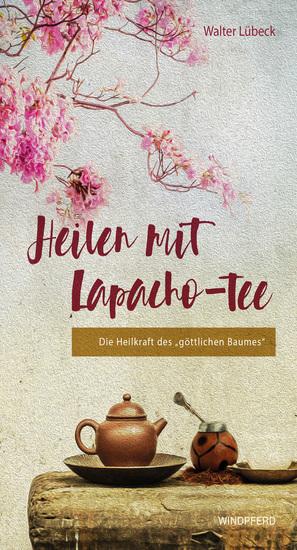 """Heilen mit Lapacho-Tee - Die Heilkraft des """"göttlichen Baumes"""" - cover"""