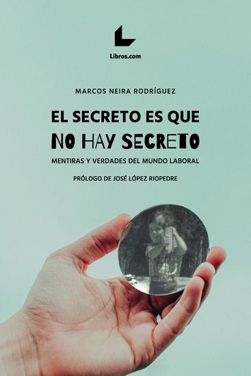El secreto es que no hay secreto - Mentiras y verdades del mundo laboral - cover