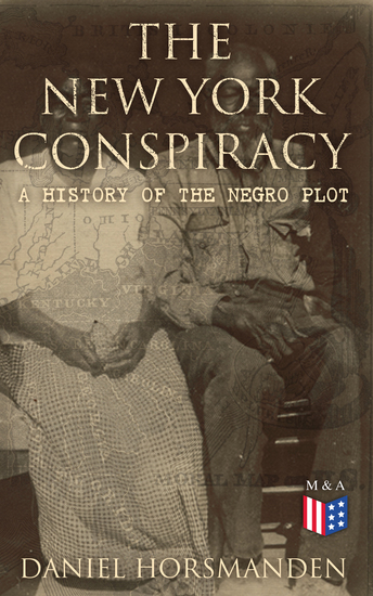 The New York Conspiracy: A History of the Negro Plot - With the Journal of the Proceedings Against the Conspirators at New York in the Years 1741-2 - cover