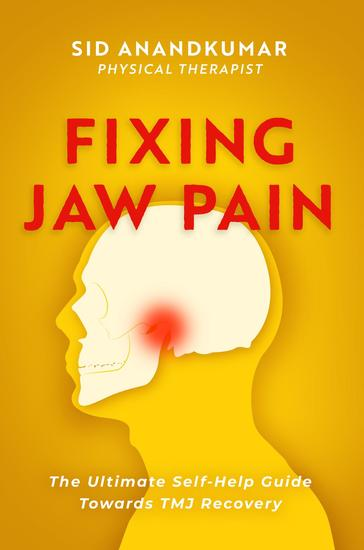 Fixing Jaw Pain - The Ultimate Self-Help Guide Towards TMJ Recovery; Learn Simple Treatments and Take Charge of Your Pain - cover