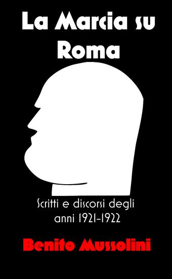 La Marcia su Roma - Scritti e discorsi degli anni 1921-1922 - cover