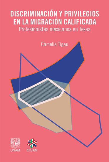 Discriminación y privilegios en la migración calificada - Profesionistas mexicanos en Texas - cover
