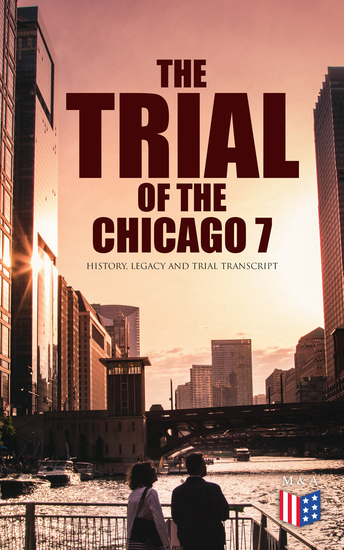 The Trial of the Chicago 7: History Legacy and Trial Transcript - cover