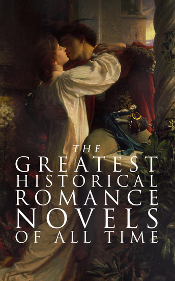 The Greatest Historical Romance Novels of All Time - 70+ Books in One Edition - cover