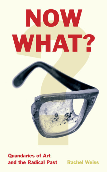 Now What? - Quandaries of Art and the Radical Past - cover