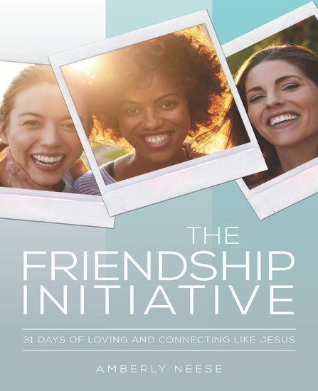 The Friendship Initiative - 31 Days of Loving and Connecting Like Jesus - cover