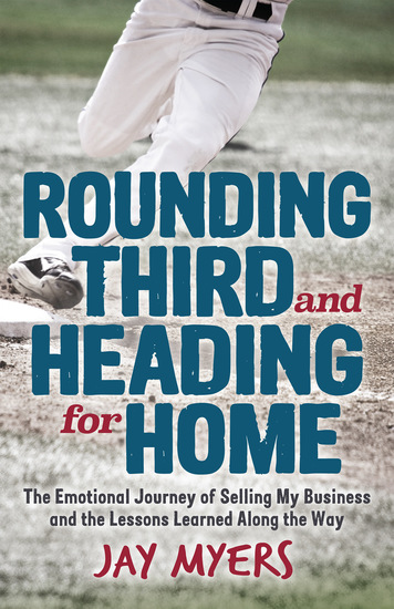 Rounding Third and Heading for Home - The Emotional Journey of Selling My Business and the Lessons Learned Along the Way - cover