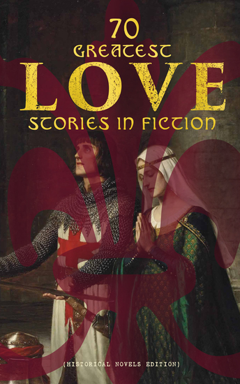 70 Greatest Love Stories in Fiction (Historical Novels Edition) - cover