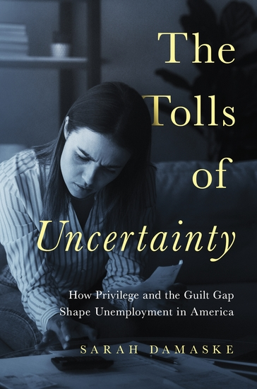 The Tolls of Uncertainty - How Privilege and the Guilt Gap Shape Unemployment in America - cover
