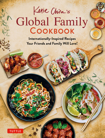 Katie Chin's Global Family Cookbook - Internationally-Inspired Recipes Your Friends and Family Will Love! - cover