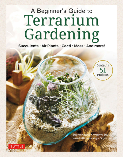 A Beginner's Guide to Terrarium Gardening - Succulents Air Plants Cacti Moss and More! (Contains 52 Projects) - cover