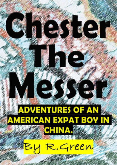 Chester The Messer - Adventures of an American Expat Boy in China - cover