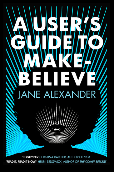 A User's Guide to Make-Believe - An all-too-plausible thriller that will have you gripped - cover