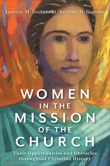 Women in the Mission of the Church - Their Opportunities and Obstacles throughout Christian History - cover