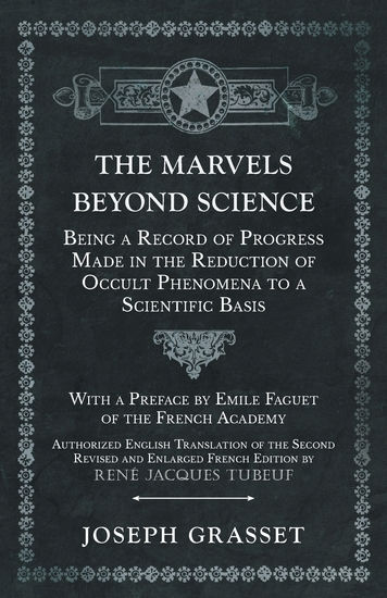 The Marvels Beyond Science - Being a Record of Progress Made in the Reduction of Occult Phenomena to a Scientific Basis - cover