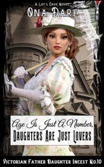 Age Is Just A Number Daughters Are Just Lovers - Victorian Father Daughter Incest No10 - cover