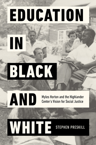 Education in Black and White - Myles Horton and the Highlander Center's Vision for Social Justice - cover