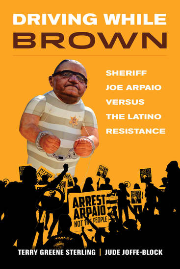 Driving While Brown - Sheriff Joe Arpaio versus the Latino Resistance - cover