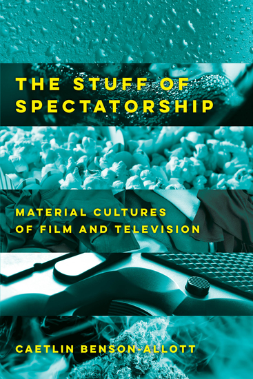 The Stuff of Spectatorship - Material Cultures of Film and Television - cover