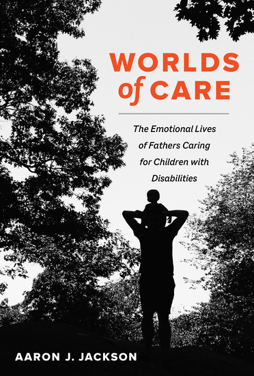Worlds of Care - The Emotional Lives of Fathers Caring for Children with Disabilities - cover