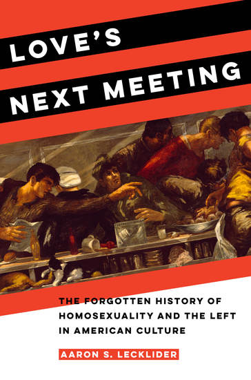 Love's Next Meeting - The Forgotten History of Homosexuality and the Left in American Culture - cover