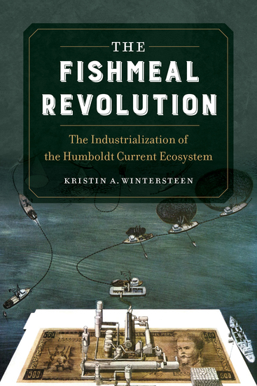 The Fishmeal Revolution - The Industrialization of the Humboldt Current Ecosystem - cover