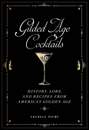 Gilded Age Cocktails - History Lore and Recipes from America's Golden Age - cover