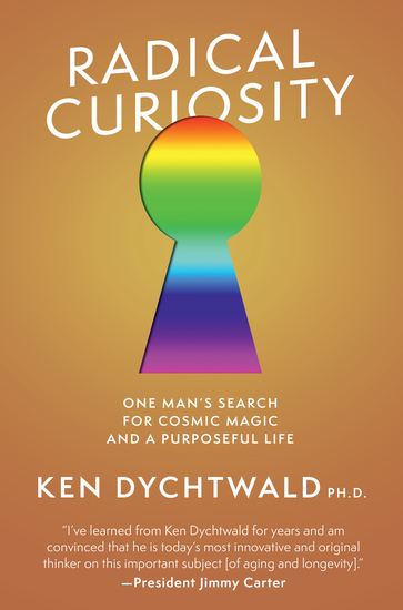 Radical Curiosity: One Man's Search for Cosmic Magic and a Purposeful Life - One Man's Search for Cosmic Magic and a Purposeful Life - cover