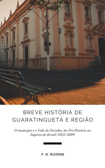 Breve História de Guaratinguetá e Região - O município e o Vale do Paraíba da Pré-História ao Império do Brasil (1822-1889) - cover