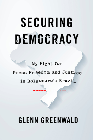 Securing Democracy - My Fight for Press Freedom and Justice in Bolsonaro's Brazil - cover