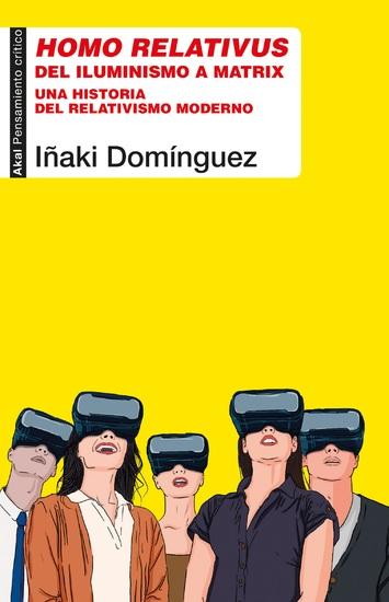 Homo relativus - Del iluminismo a Matrix Una historia del relativismo moderno - cover