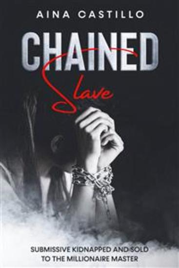 Chained Slave - Submissive Kidnapped And Sold To The Millionaire Master - cover