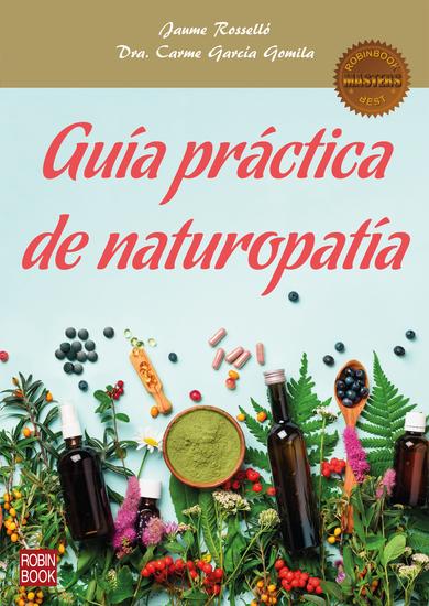 Guía práctica de naturopatía - La guía más completa para descubrir los principios fundamentales de las terapias naturales - cover