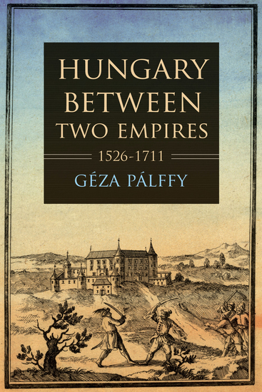 Hungary between Two Empires 1526–1711 - cover