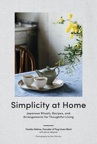 Simplicity at Home - Japanese Rituals Recipes and Arrangements for Thoughtful Living - cover