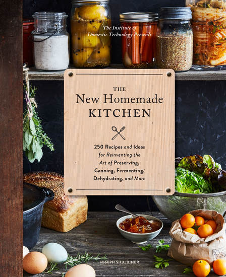 The New Homemade Kitchen - 250 Recipes and Ideas for Reinventing the Art of Preserving Canning Fermenting Dehydrating and More - cover