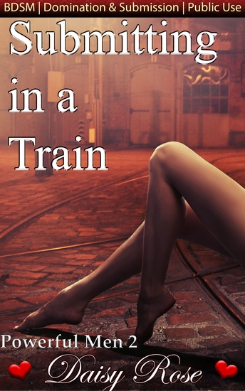 """Submitting In A Train - Book 2 of """"Powerful Men"""" - cover"""