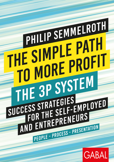 The Simple Path to More Profit: The 3P System - Success Strategies for the Self-Employed and Entrepreneurs People – Process – Presentation - cover