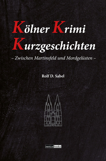 Kölner Krimi Kurzgeschichten - Zwischen Martinsfeld und Mordgelüsten - cover