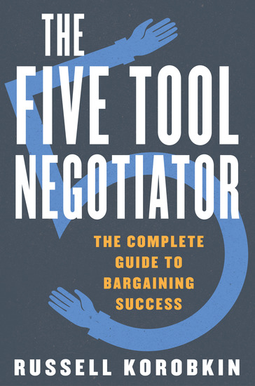 The Five Tool Negotiator: The Complete Guide to Bargaining Success - cover