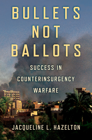 Bullets Not Ballots - Success in Counterinsurgency Warfare - cover