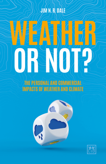 Weather or Not? - The Personal and Commercial Impacts of Weather and Climate - cover