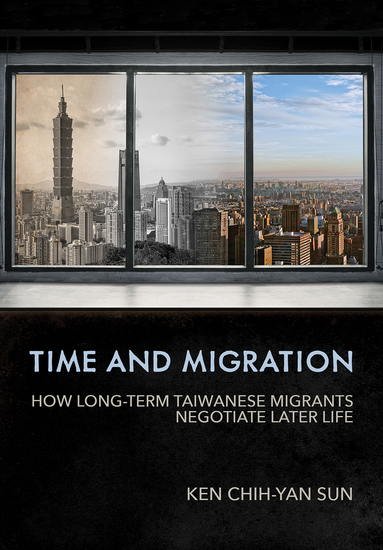 Time and Migration - How Long-Term Taiwanese Migrants Negotiate Later Life - cover