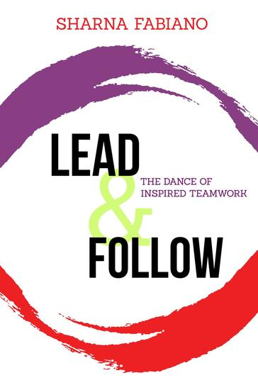 Lead and Follow - The Dance of Inspired Teamwork - cover