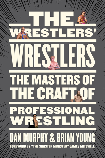 The Wrestlers' Wrestlers - The Masters of the Craft of Professional Wrestling - cover