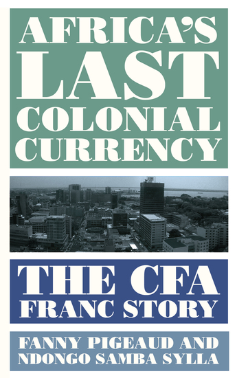 Africa's Last Colonial Currency - The CFA Franc Story - cover