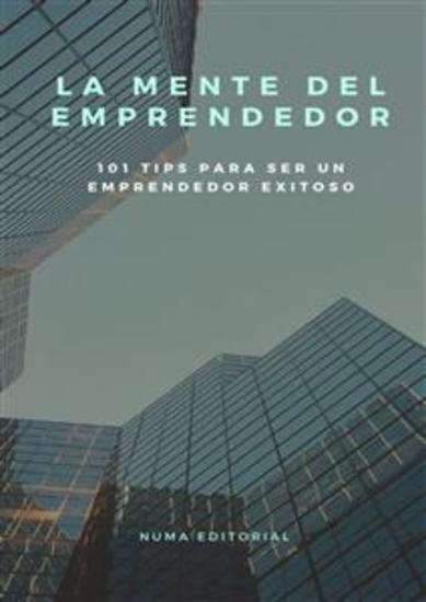 La Mente del Emprendedor - 101 TIPS PARA SER UN EMPRENDEDOR EXITOSO - cover