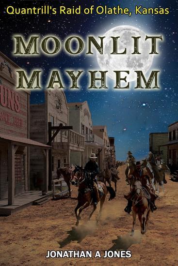 Moonlit Mayhem - Quantrill's Raid of Olathe Kansas - cover