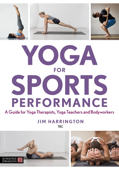 Yoga for Sports Performance - A Guide for Yoga Therapists Yoga Teachers and Bodyworkers - cover